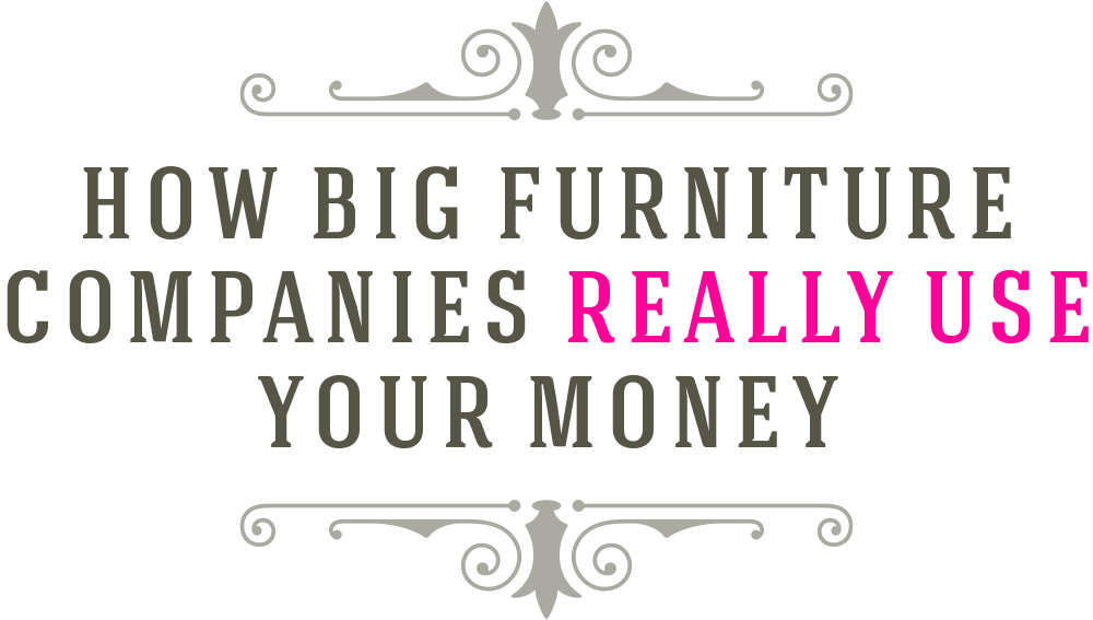 How big furniture companies really use your money