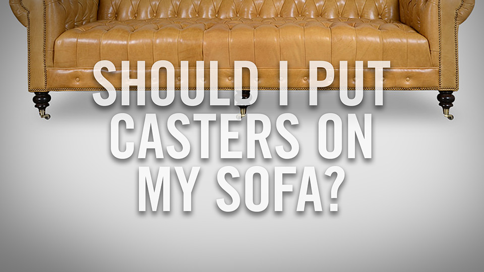 Should I put casters on my sofa?