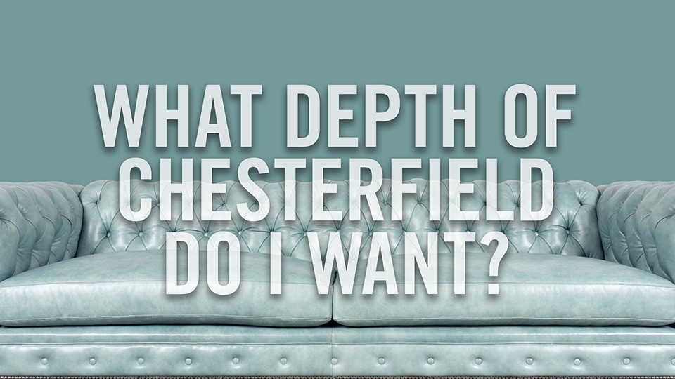 What depth of Chesterfield do I want?