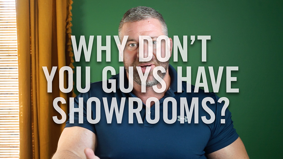 Why don't you guys have showrooms?