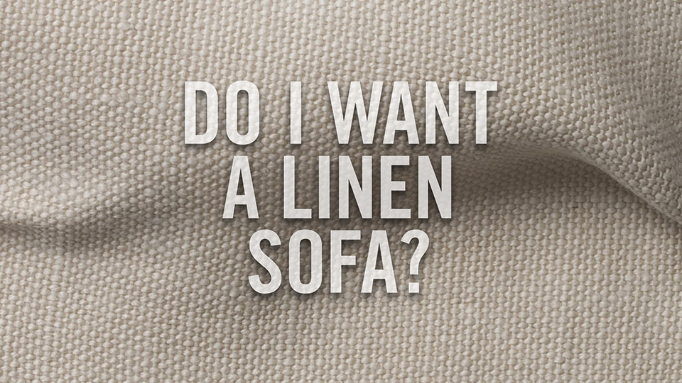 Do I want a linen sofa?
